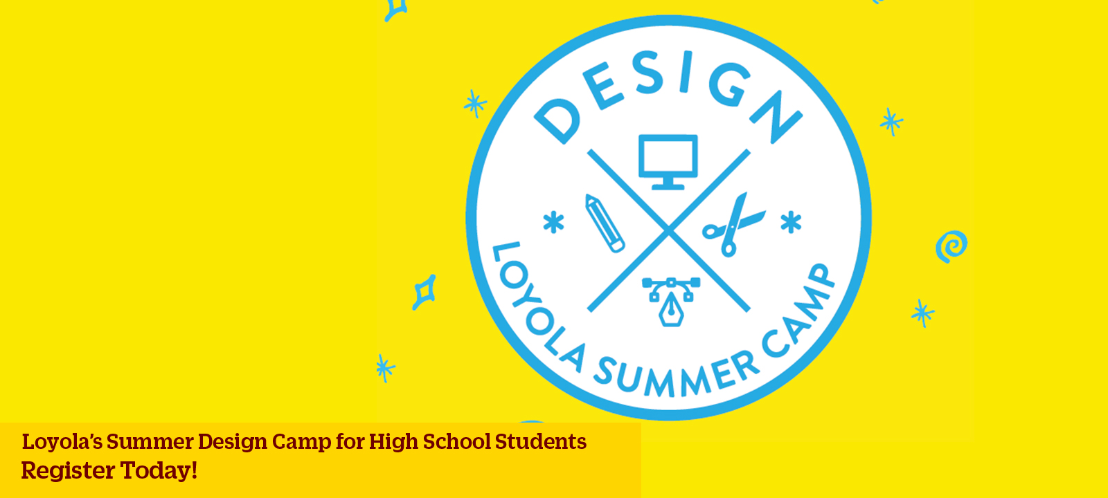 Loyola's Summer Design Camp for High School students is now enrolling.